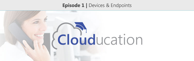 Clouducation-Episode-1-Devices-and-Endpoints