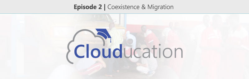 Clouducation-Episode-2-Coexistence-and-Migration-1
