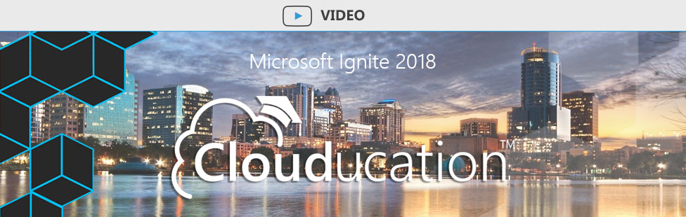 Clouducation-Takes-a-Look-Back-at-Ignite-2018-1