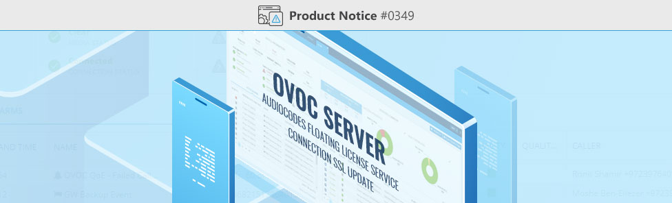 Product-Notice-0349-OVOC-Server-and-AudioCodes-Floating-License-Service-Connection-SSL-Update-V2
