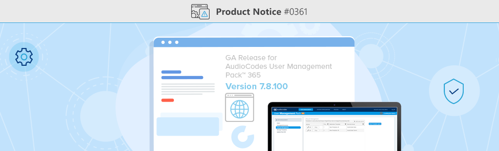 Product-Notice-0361-GA-Release-of-AudioCodes-User-Management-Pack-365-Software-Version-7.8.100