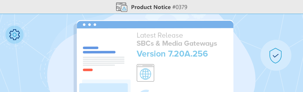 Product Notice #0379 - Software Update for AudioCodes Latest Release of SBCs & Media Gateways V7.20A.256